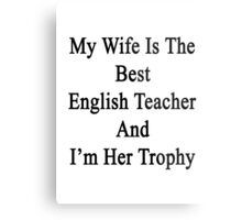 My Wife Is The Best English Teacher And I'm Her Trophy  Metal Print