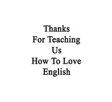Thanks For Teaching Us How To Love English  by supernova23