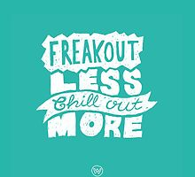 Freak Out Less Chill Out More by Wezmore