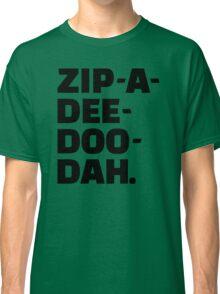 Zip-A-Dee-Doo-Dah. Classic T-Shirt