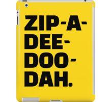 Zip-A-Dee-Doo-Dah. iPad Case/Skin