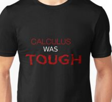 CALCULUS WAS TOUGH Unisex T-Shirt