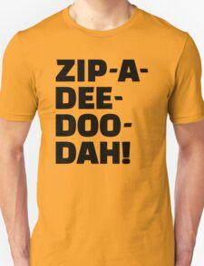 Zip-A-Dee-Doo-Dah! Unisex T-Shirt