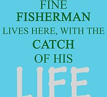 ONE FINE FISHERMAN LIVES HERE, WITH THE CATCH OF HIS LIFE by birthdaytees