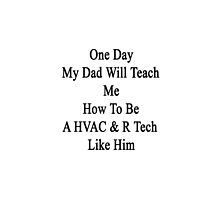One Day My Dad Will Teach Me How To Be A HVAC & R Tech Like Him  by supernova23