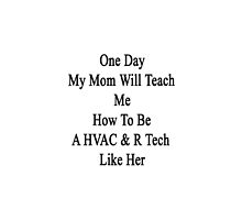 One Day My Mom Will Teach Me How To Be A HVAC & R Tech Like Her  by supernova23