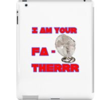 I Am Your Fa-therrr iPad Case/Skin