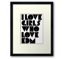 I Love Girls Who Love EDM (Electronic Dance Music) [light] Framed Print