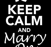 KEEP CALM AND MARRY ON by inkedcreatively