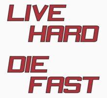 Live Hard Die Fast by heeheetees
