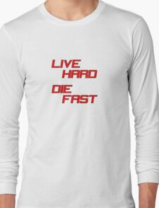 Live Hard Die Fast Long Sleeve T-Shirt