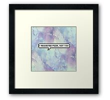 Tumblr inspired -'Pizza,not you' print Framed Print