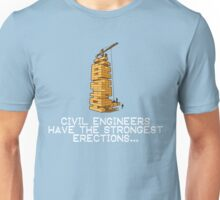 CIVIL ENGINEERS HAVE THE STRONGEST ERECTIONS Unisex T-Shirt