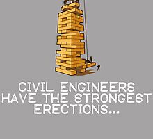 CIVIL ENGINEERS HAVE THE STRONGEST ERECTIONS by fandesigns