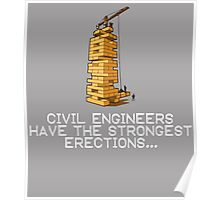 CIVIL ENGINEERS HAVE THE STRONGEST ERECTIONS Poster