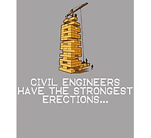 CIVIL ENGINEERS HAVE THE STRONGEST ERECTIONS Photographic Print