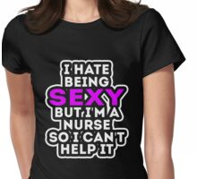 I HATE BEING SEXY BUT I'M A NURSE SO I CAN'T HELP IT Womens Fitted T-Shirt