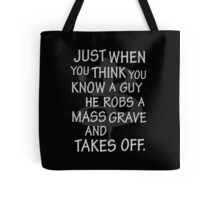 Just When You Think You Know a Guy…. Tote Bag