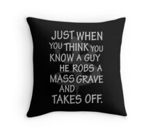Just When You Think You Know a Guy…. Throw Pillow