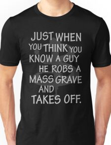 Just When You Think You Know a Guy…. Unisex T-Shirt