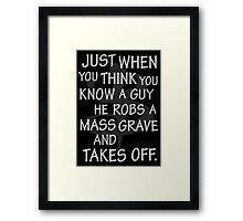 Just When You Think You Know a Guy…. Framed Print