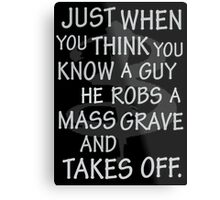 Just When You Think You Know a Guy…. Metal Print