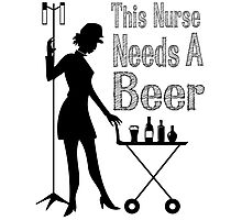 THIS NURSE NEEDS A BEER Photographic Print
