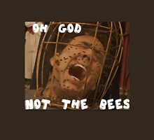 OH GOD NOT THE BEES Unisex T-Shirt