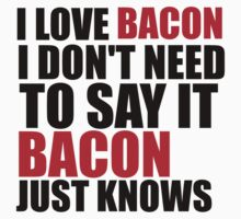 i love bacon i don't need to say it bacon just knows by Glamfoxx