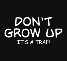 Dont Grow Up Its A Trap Mens Womens Hoodie / T-Shirt by DarrellHo