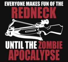 Everyone Makes Fun Of The Redneck Until The Zombie Apocalypse Mens Womens Hoodie / T-Shirt by DarrellHo