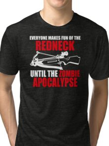 Everyone Makes Fun Of The Redneck Until The Zombie Apocalypse Mens Womens Hoodie / T-Shirt Tri-blend T-Shirt