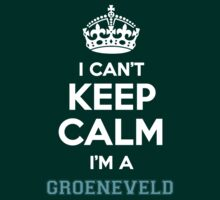 I can't keep calm I'm a GROENEVELD by icanting