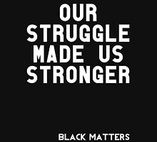 Our Struggle Made Us Stronger Unisex T-Shirt