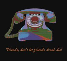 Friends, don't let friends drunk dial. by colleen e scott