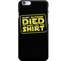 Many Bothans died bring you this shirt iPhone Case/Skin