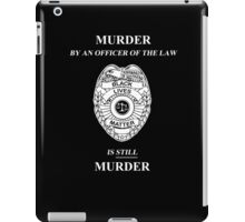 Murder By An Officer of the Law is STILL Murder iPad Case/Skin