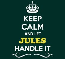 Keep Calm and Let JULES Handle it by gradyhardy