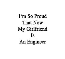 I'm So Proud That Now My Girlfriend Is An Engineer  by supernova23
