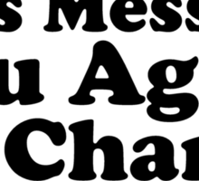 by reading this message you agree to change my diaper Sticker