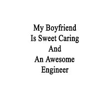 My Boyfriend Is Sweet Caring And An Awesome Engineer  by supernova23