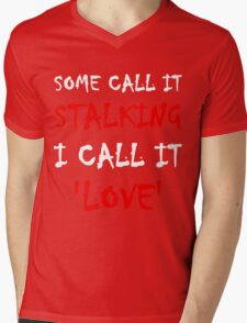 Some Call It Stalking I Call It Love Mens V-Neck T-Shirt