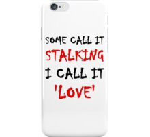 Some Call It Stalking I Call It Love iPhone Case/Skin