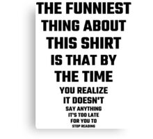 The Funniest Thing About This Shirt Canvas Print