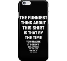 The Funniest Thing About This Shirt iPhone Case/Skin