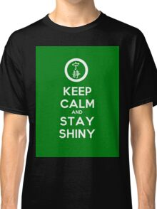 Keep Calm and Stay Shiny Classic T-Shirt