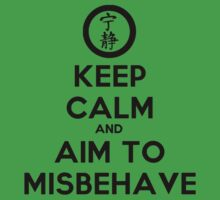 Keep Calm and Aim to Misbehave by lancheney007