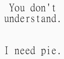 I need pie by xoMarieHortonxo