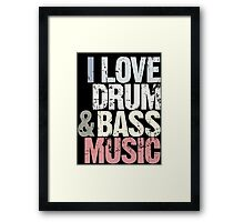 I Love Drum & Bass Lover (Special Edition) Framed Print