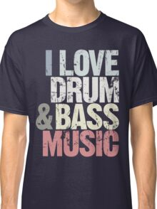 I Love Drum & Bass Lover (Special Edition) Classic T-Shirt